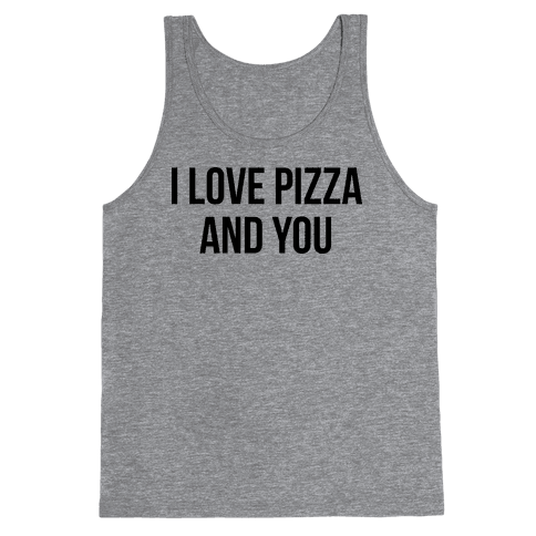 I Love Pizza...and You Tank Top