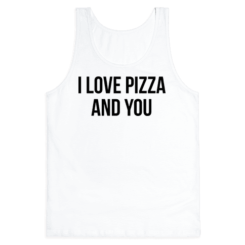I Love Pizza...and You