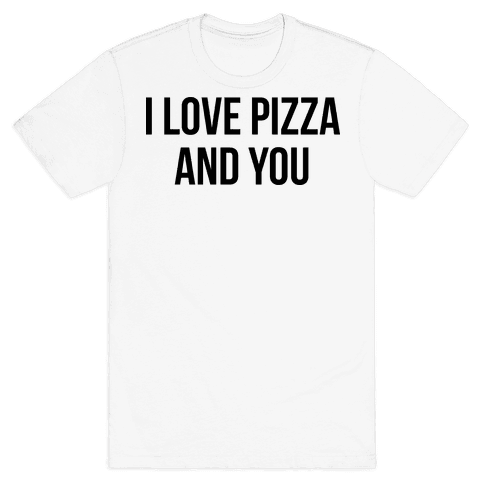 I Love Pizza...and You Mens T-Shirt