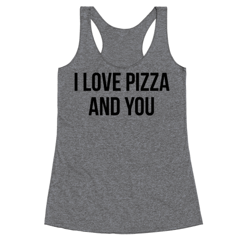 I Love Pizza...and You Racerback Tank Top