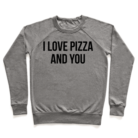 I Love Pizza...and You Pullover