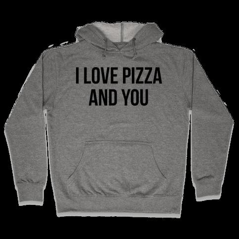 I Love Pizza...and You Hooded Sweatshirt