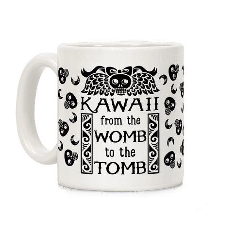 Kawaii From The Womb To The Tomb Coffee Mug
