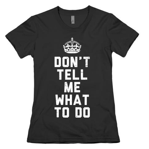 Don't Tell Me What To Do (Dark Tank) Womens T-Shirt