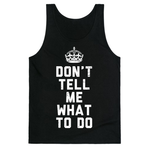 Don't Tell Me What To Do (Dark Tank) Tank Top