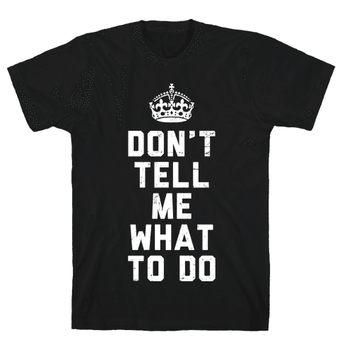 Don't Tell Me What To Do (Dark Tank) Mens T-Shirt