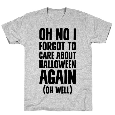 32aaa203a Oh No I Forgot To Care About Halloween Again (Oh Well) T-Shirt