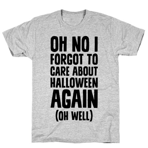 Oh No I Forgot To Care About Halloween Again (Oh Well) Mens T-Shirt