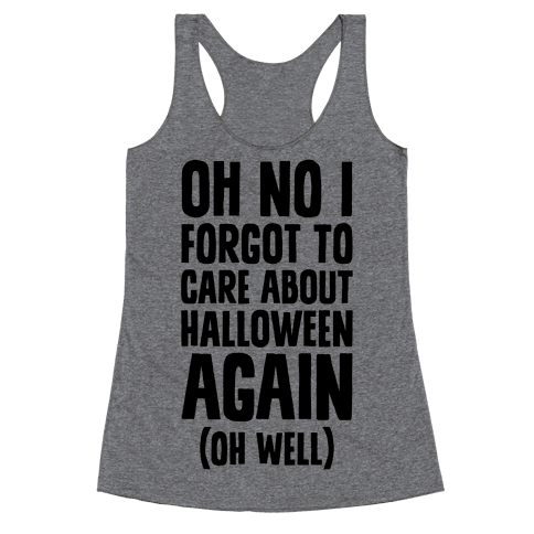 Oh No I Forgot To Care About Halloween Again (Oh Well) Racerback Tank Top
