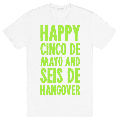 Happy Cinco De Mayo And Seis De Hangover Mens T-Shirt