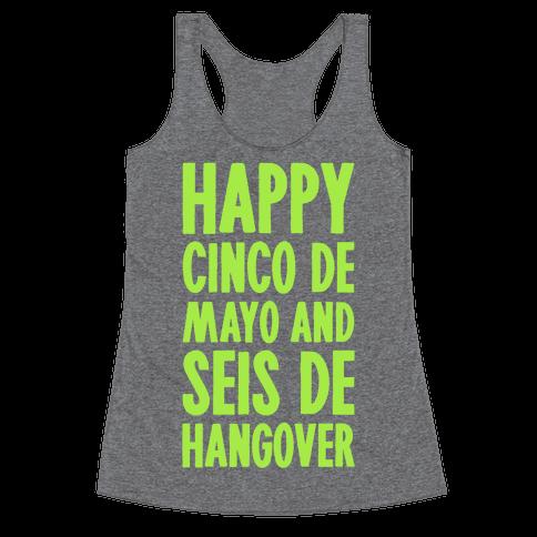 Happy Cinco De Mayo And Seis De Hangover Racerback Tank Top