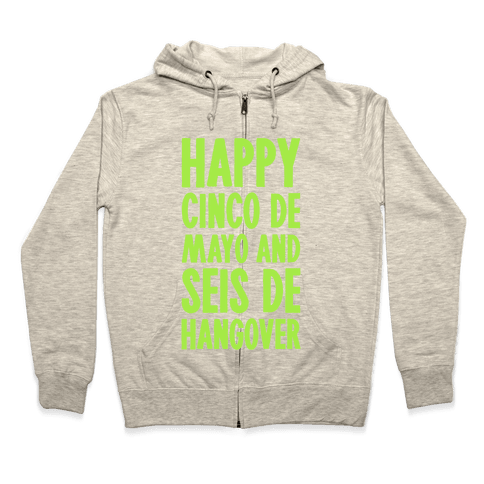 Happy Cinco De Mayo And Seis De Hangover Zip Hoodie
