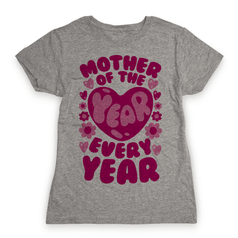 Mother of The Year Every Year Womens T-Shirt
