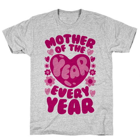 Mother of The Year Every Year Mens T-Shirt