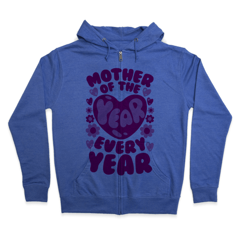 Mother of The Year Every Year Zip Hoodie