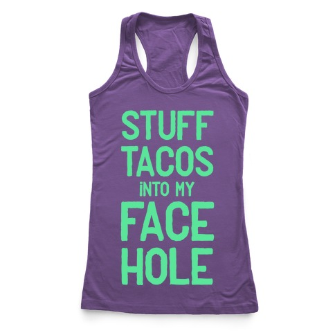 Stuff Tacos Into My Face Hole Racerback Tank Top