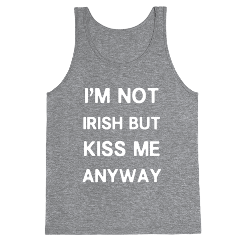 I'm Not Irish But Kiss Me Anyway Tank Top