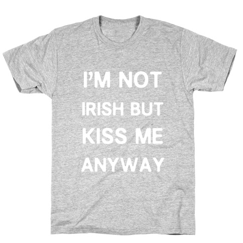 I'm Not Irish But Kiss Me Anyway T-Shirt