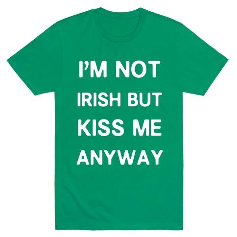 I'm Not Irish But Kiss Me Anyway Mens T-Shirt