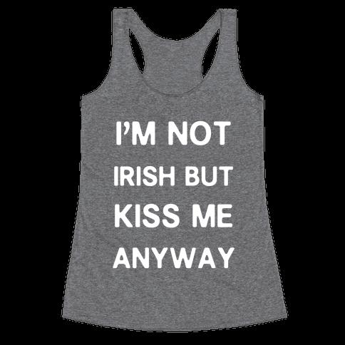 I'm Not Irish But Kiss Me Anyway Racerback Tank Top
