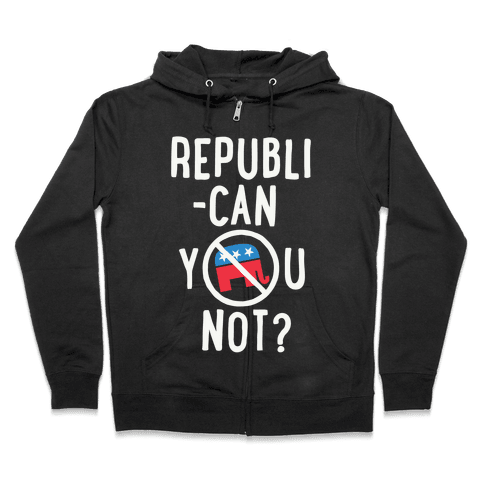Republican you not? Zip Hoodie