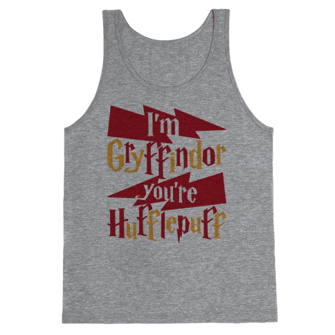 I'm Gryffindor You're Hufflepuff Tank Top