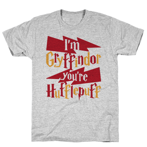 I'm Gryffindor You're Hufflepuff Mens T-Shirt