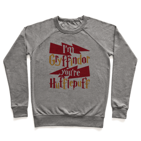I'm Gryffindor You're Hufflepuff Pullover