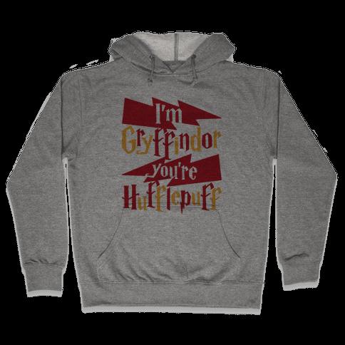 I'm Gryffindor You're Hufflepuff Hooded Sweatshirt