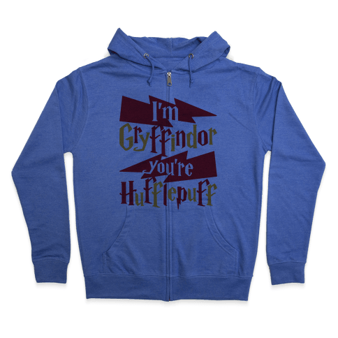 I'm Gryffindor You're Hufflepuff Zip Hoodie