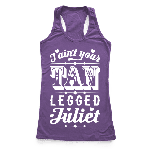 I Ain't Your Tan Legged Juliet Racerback Tank Top