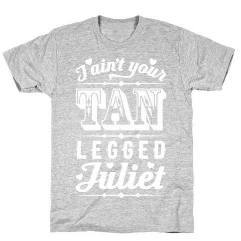 I Ain't Your Tan Legged Juliet T-Shirt