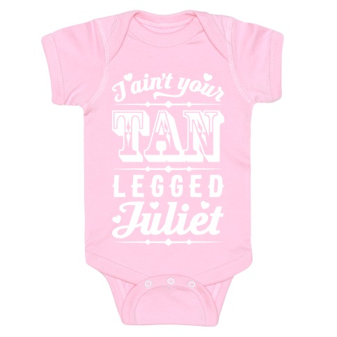 ed3ef5fd9 I Ain t Your Tan Legged Juliet Baby One-Piece