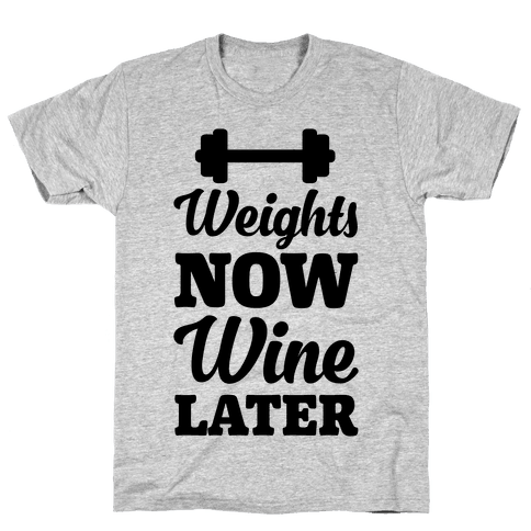 Weights Now Wine Later Mens T-Shirt