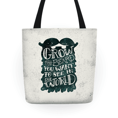 Grow the Beard You Want to See in the World Tote