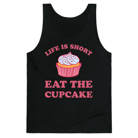 Life Is Short Eat The Cupcake Tank Top