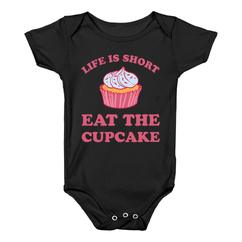 Life Is Short Eat The Cupcake Baby Onesy