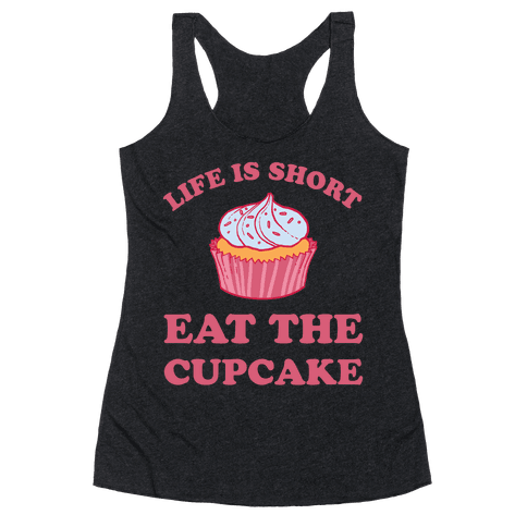 Life Is Short Eat The Cupcake Racerback Tank Top