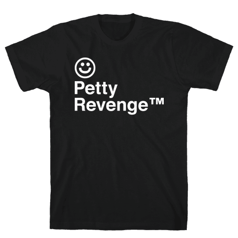 Petty Revenge Mens T-Shirt
