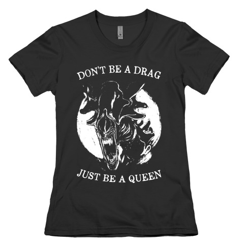 Don't Be A Drag Just Be A Queen Womens T-Shirt