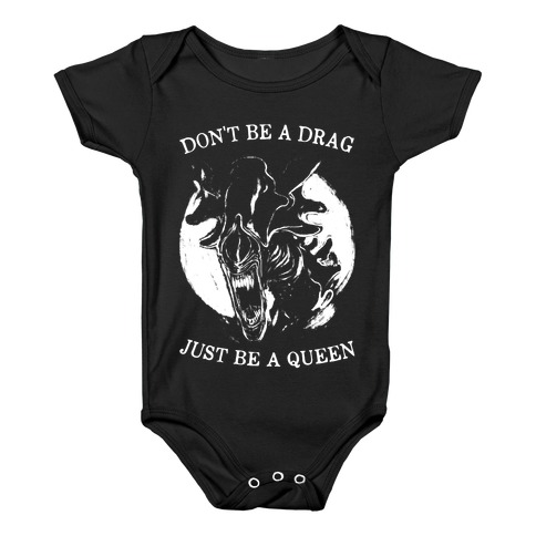 Don't Be A Drag Just Be A Queen Baby Onesy