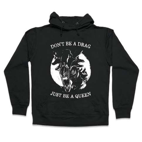 Don't Be A Drag Just Be A Queen Hooded Sweatshirt