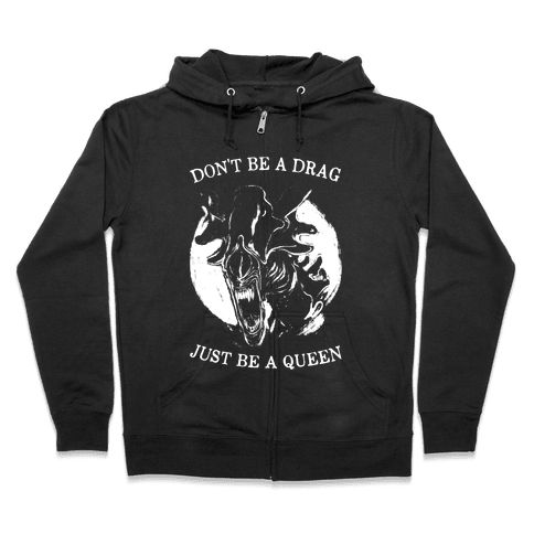 Don't Be A Drag Just Be A Queen Zip Hoodie