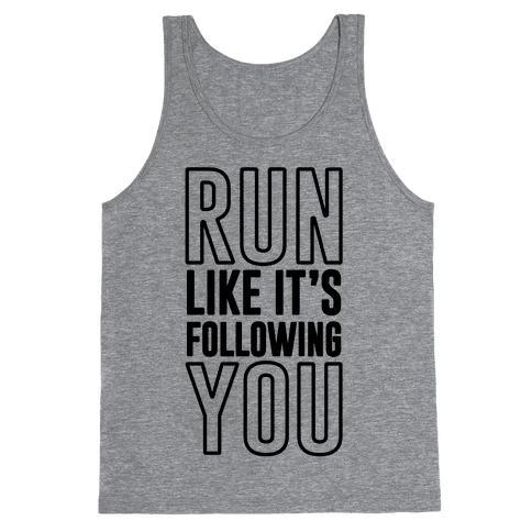 Run Like It's Following You Tank Top