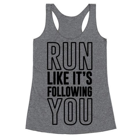 Run Like It's Following You Racerback Tank Top
