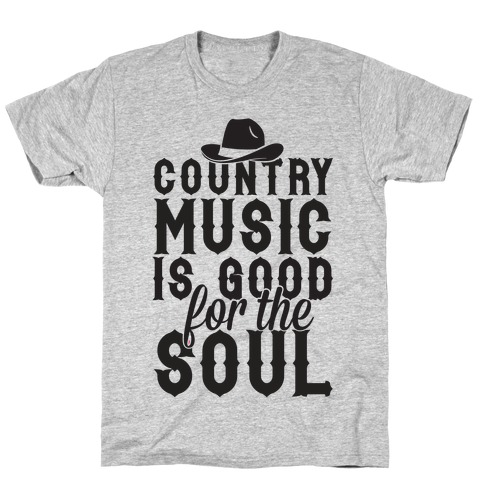 Country Music Is Good For The Soul T-Shirt