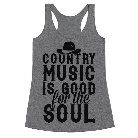 Country Music Is Good For The Soul Racerback Tank Top