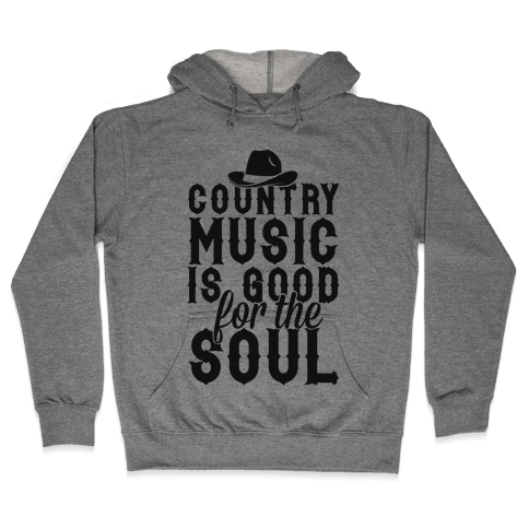 Country Music Is Good For The Soul Hooded Sweatshirt