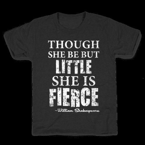 Though She Be But Little She Is Fierce Kids T-Shirt