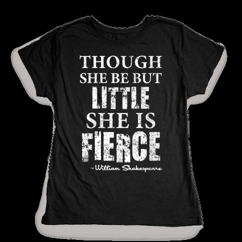 Though She Be But Little She Is Fierce Womens T-Shirt